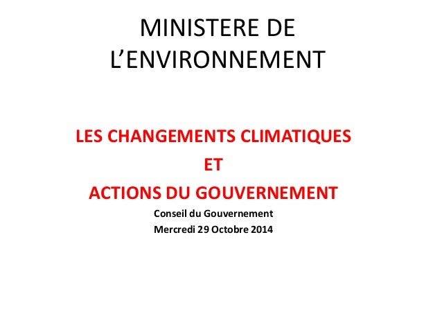 Présentation des activités réalisées par le Ministère de l'Environnement « LES CHANGEMENTS CLIMATIQUES ET ACTIONS DU GOUVE...