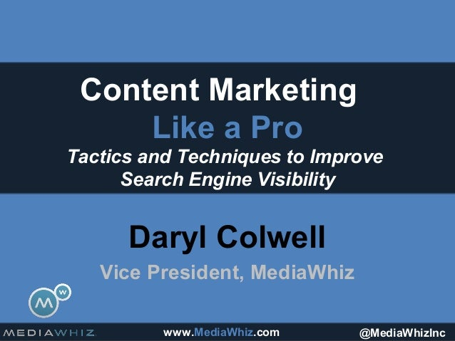 Content Marketing     Like a ProTactics and Techniques to Improve      Search Engine Visibility      Daryl Colwell   Vice ...