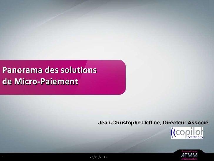 Panorama des solutions  de Micro-Paiement 22/06/2010 Jean-Christophe Defline, Directeur Associé