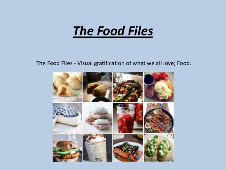 The Food FilesThe Food Files - Visual gratification of what we all love; Food.