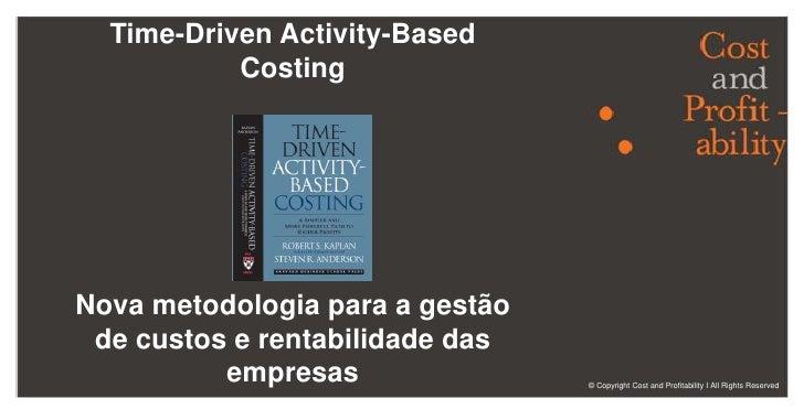 Time-Driven Activity-Based Costing <br />(TDABC) <br />Nova metodologia para a gestão de custos e rentabilidade das empres...