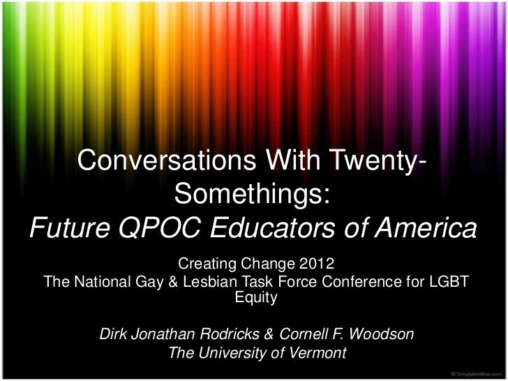 Conversations With Twenty-          Somethings:Future QPOC Educators of America                   Creating Change 2012 The...