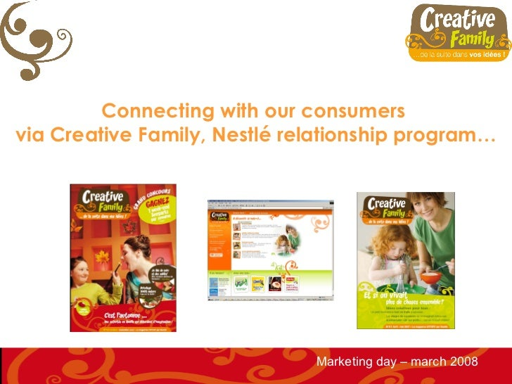 Connecting with our consumersvia Creative Family, Nestlé relationship program…                              Marketing day ...