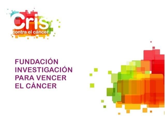 Fundación Cris Contra el Cáncer. Qué hacemos, contra qué luchamos. Nuestras investigaciones contra el cáncer