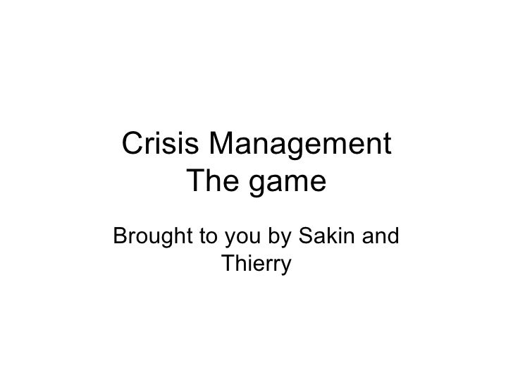 Crisis Management The game Brought to you by Sakin and Thierry