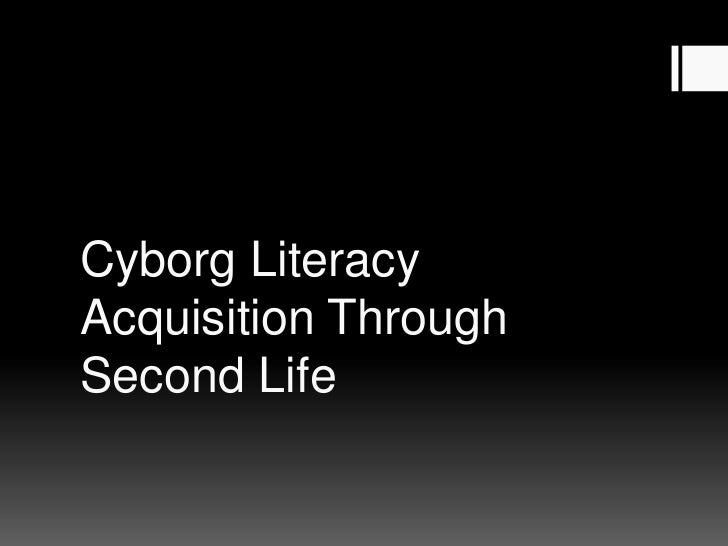 Cyborg Literacy Acquisition Through Second Life<br />