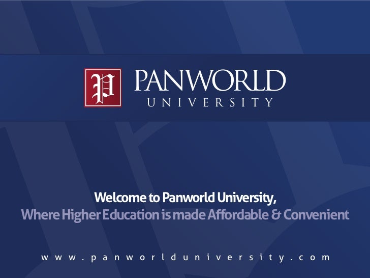 Welcome to Panworld University,Where Higher Education is made Affordable & Convenient   w w w . p a n w o r l d u n i v e r...