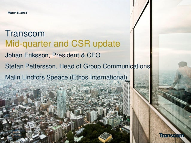 March 5, 2013  Transcom Mid-quarter and CSR update Johan Eriksson, President & CEO Stefan Pettersson, Head of Group Commun...