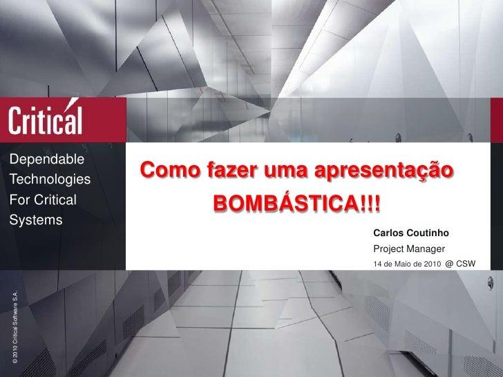 Como fazer uma apresentação<br />BOMBÁSTICA!!!<br />Carlos Coutinho<br />Project Manager<br />14 de Maio de 2010  @ CSW<br />