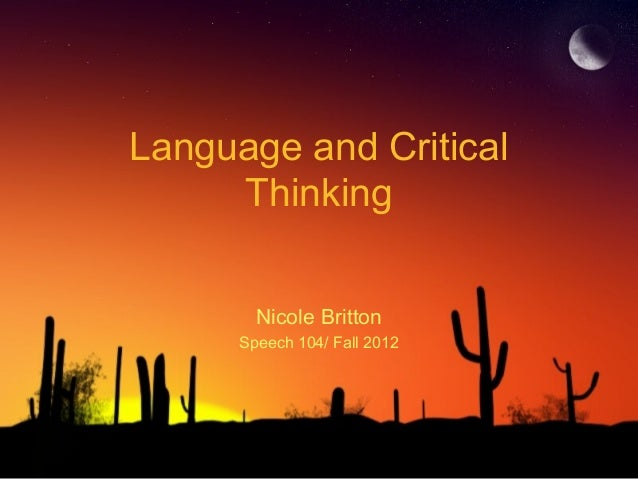 Language and Critical     Thinking        Nicole Britton      Speech 104/ Fall 2012