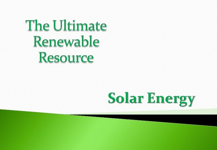 THE ULTIMATE RENEWABLE RESOURCE - SOLAR POWER