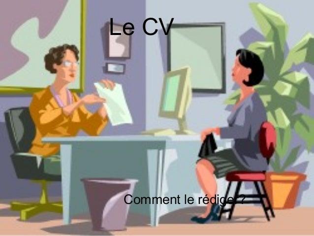 Le CV Comment le rédiger?