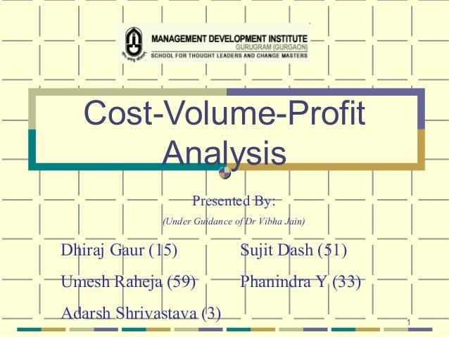 1 Cost-Volume-Profit Analysis Presented By: (Under Guidance of Dr Vibha Jain) Dhiraj Gaur (15) Sujit Dash (51) Umesh Rahej...