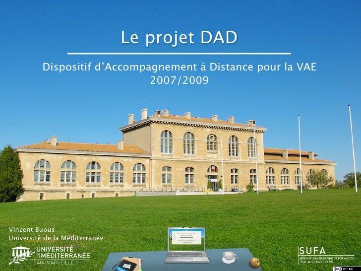 Le projet DAD           Dispositif d'Accompagnement à Distance pour la VAE                               2007/2009     Vin...