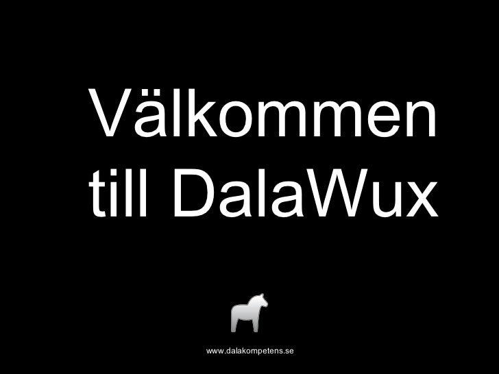 www.dalakompetens.se Välkommen till DalaWux