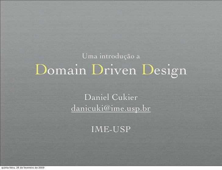 Uma introdução a                              Domain Driven Design                                            Daniel Cukie...