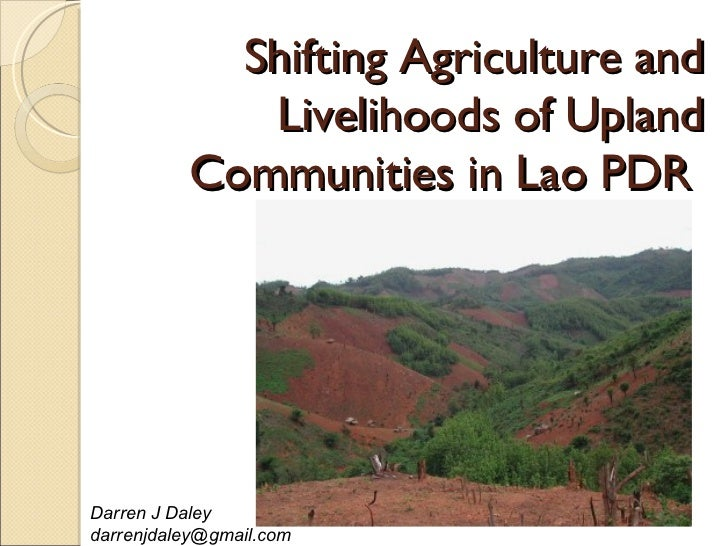 Shifting Agriculture and             Livelihoods of Upland          Communities in Lao PDRDarren J Daleydarrenjdaley@gmail...