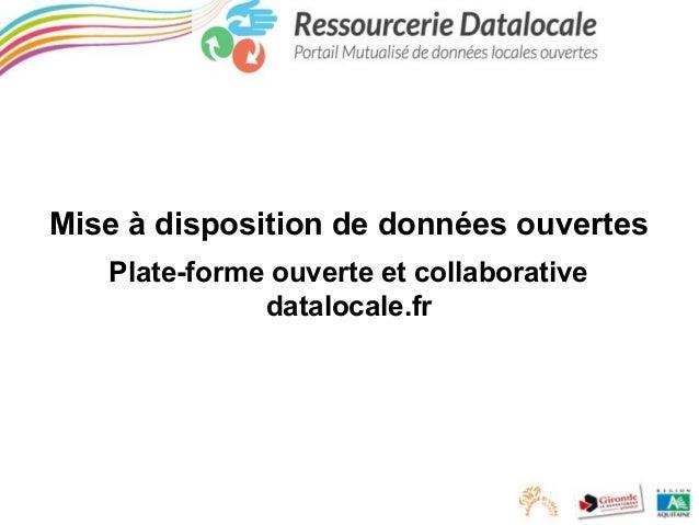 Mise à disposition de données ouvertes Plate-forme ouverte et collaborative datalocale.fr