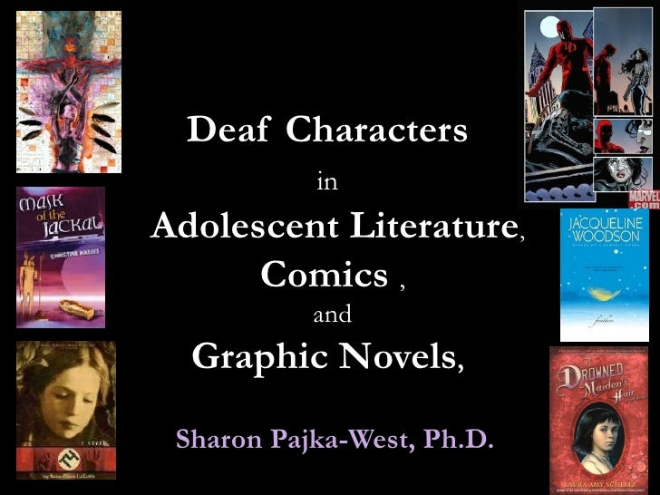 Deaf Characters  in    Adolescent Literature , Comics   ,  and  Graphic Novels ,   Sharon Pajka-West, Ph.D.