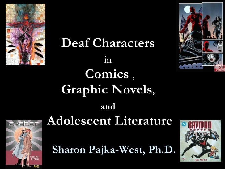 Deaf Characters  in   Comics   , Graphic Novels ,   and   Adolescent Literature Sharon Pajka-West, Ph.D.
