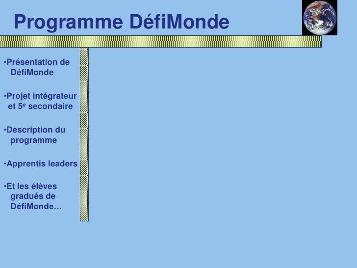 Programme DéfiMonde <br /><ul><li>Présentation de</li></ul>   DéfiMonde <br /><ul><li>Projet intégrateur </li></ul>  et 5e...