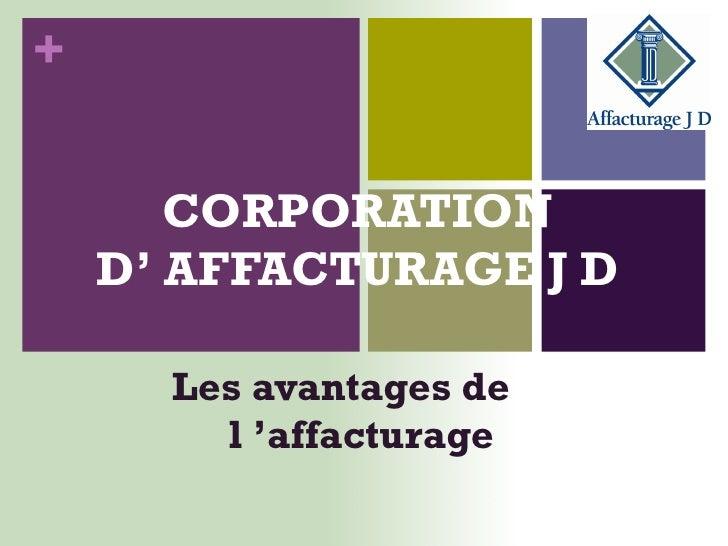 CORPORATION  D '  AFFACTURAGE J D   Les avantages de  l ' affacturage