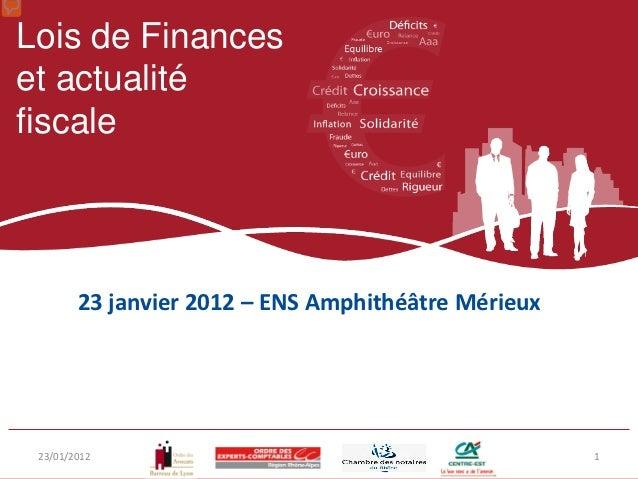 Lois de Financeset actualitéfiscale        23 janvier 2012 – ENS Amphithéâtre Mérieux 23/01/2012                          ...