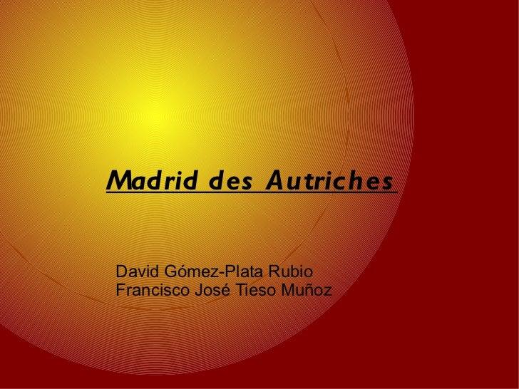 Madrid des Autriches David Gómez-Plata Rubio Francisco José Tieso Muñoz