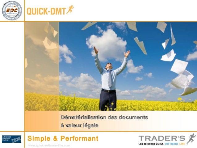 Dématérialisation ddeess ddooccuummeennttss  àà vvaalleeuurr llééggaallee  Simple & Performant  www.quick-software-line.co...