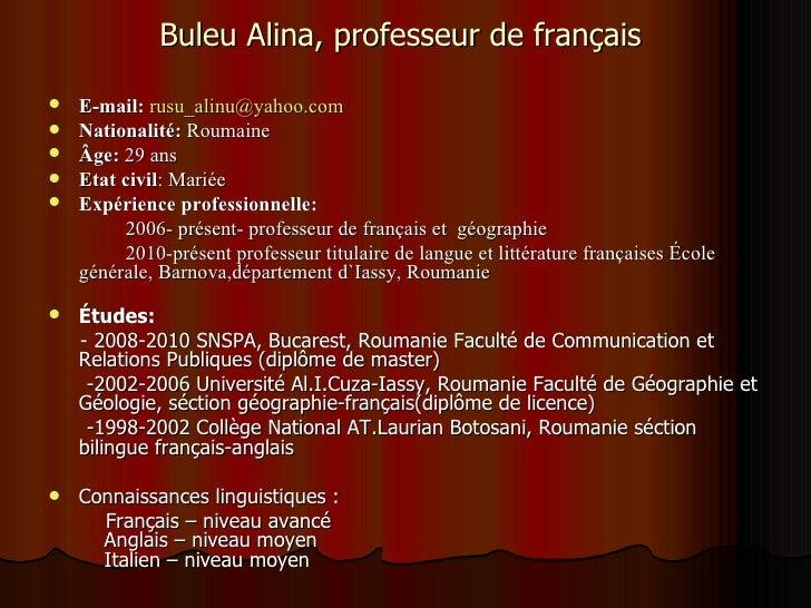 Buleu Alina, professeur de français   E-mail: rusu_alinu@yahoo.com   Nationalité: Roumaine   Âge: 29 ans   Etat civil:...