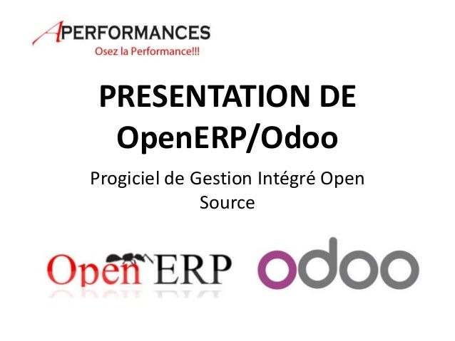 PRESENTATION DE  OpenERP/Odoo  Progiciel de Gestion Intégré Open  Source