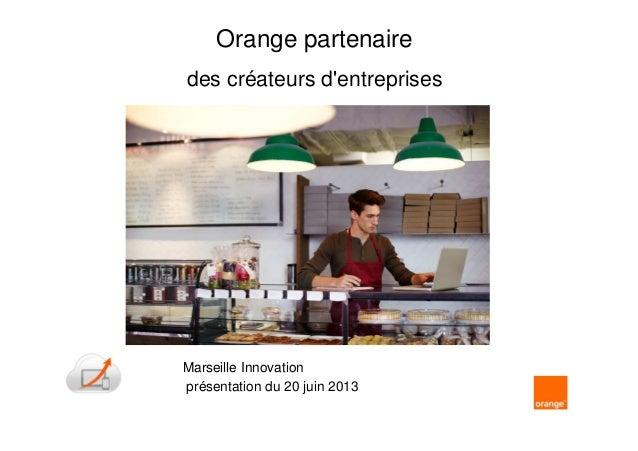 1Orange partenairedes créateurs dentreprisesMarseille Innovationprésentation du 20 juin 2013