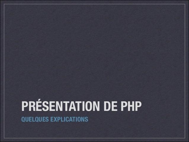 PRÉSENTATION DE PHP QUELQUES EXPLICATIONS