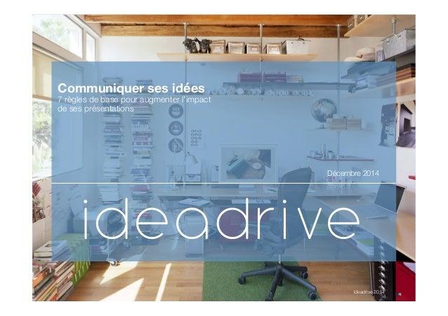 11ideadrive 2014  ideadrive 2014    Communiquer ses idées 7 règles de base pour augmenter l'impact ! de ses présenta...