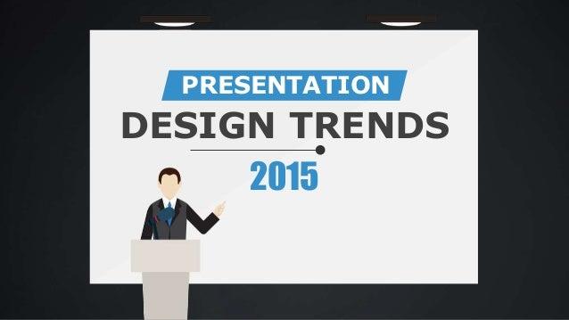 Presentation Design Trends Design Trends 2015