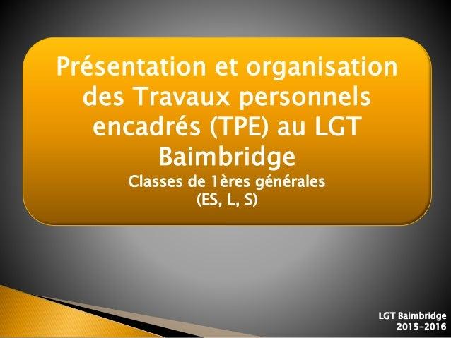 1 Présentation et organisation des Travaux personnels encadrés (TPE) au LGT Baimbridge Classes de 1ères générales (ES, L, ...
