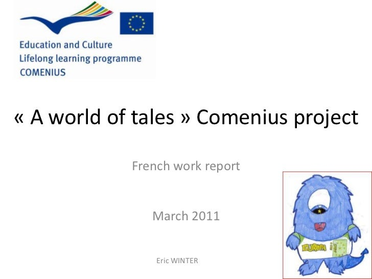 «A world of tales» Comenius project<br />French work report <br />March 2011<br />Eric WINTER<br />