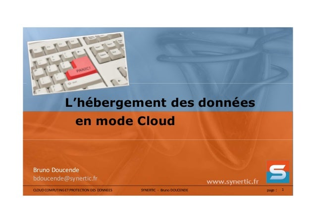 CLOUD COMPUTING ET PROTECTION DES DONNEES SYNERTIC - Bruno DOUCENDE page : 1Bruno Doucendebdoucende@synertic.frL'hébergeme...