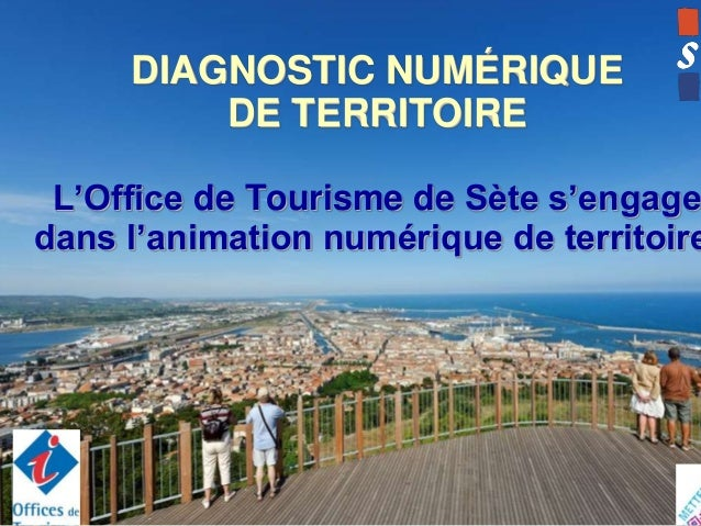 DIAGNOSTIC NUMÉRIQUE DE TERRITOIRE  L'Office de Tourisme de Sète s'engage dans l'animation numérique de territoire