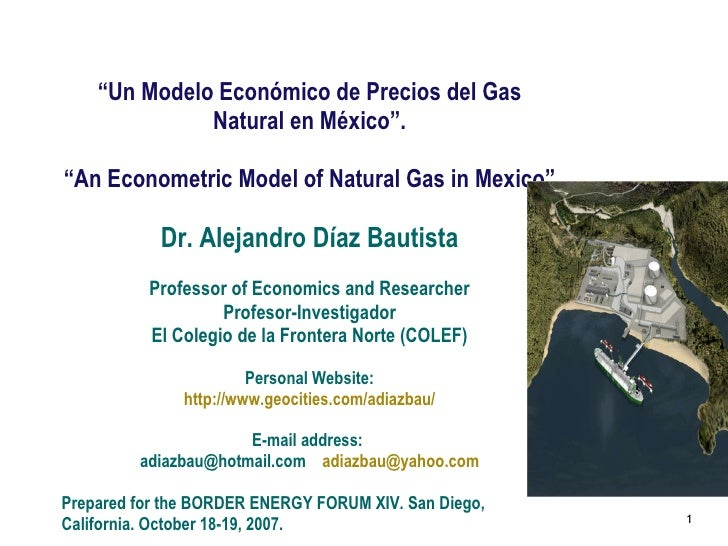 """ Un Modelo Económico de Precios del Gas Natural en México"". "" An Econometric Model of Natural Gas in Mexico"" Dr. Alejandr..."