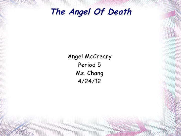 The Angel Of Death   Angel McCreary      Period 5     Ms. Chang      4/24/12
