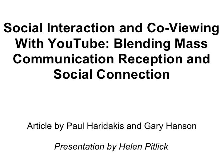 Social Interaction and Co-Viewing  With YouTube: Blending Mass  Communication Reception and         Social Connection     ...