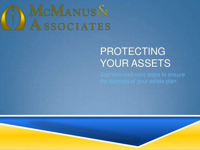 PROTECTING YOUR ASSETS Sophisticated next steps to ensure the success of your estate plan