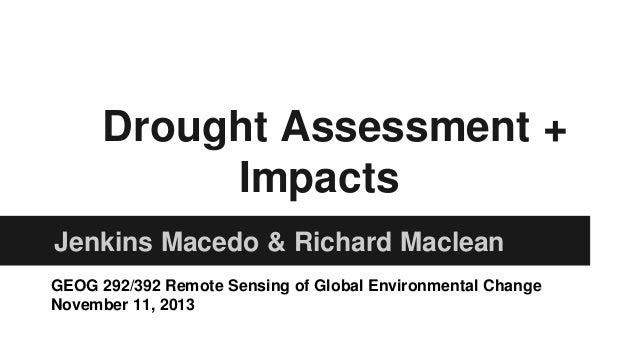 Drought Assessment + Impacts Jenkins Macedo & Richard Maclean GEOG 292/392 Remote Sensing of Global Environmental Change N...