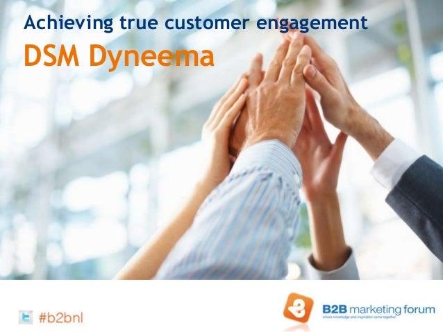 Achieving true customer engagementDSM Dyneema