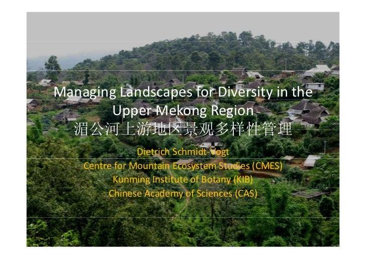 ManagingLandscapesforDiversityinthe       UpperMekongRegion  湄公河上游地区景观多样性管理                DietrichSchmidt‐Vogt  ...