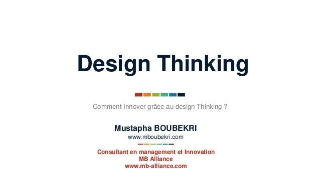 Design Thinking Comment Innover grâce au design Thinking ? Consultant en management et Innovation MB Alliance www.mb-allia...