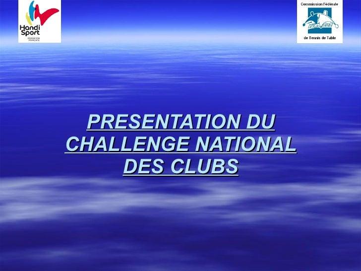 PRESENTATION DU CHALLENGE NATIONAL DES CLUBS