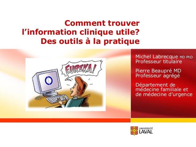 Comment trouver l'information clinique utile? Des outils à la pratique Michel Labrecque MD PhD Professeur titulaire Pierre...