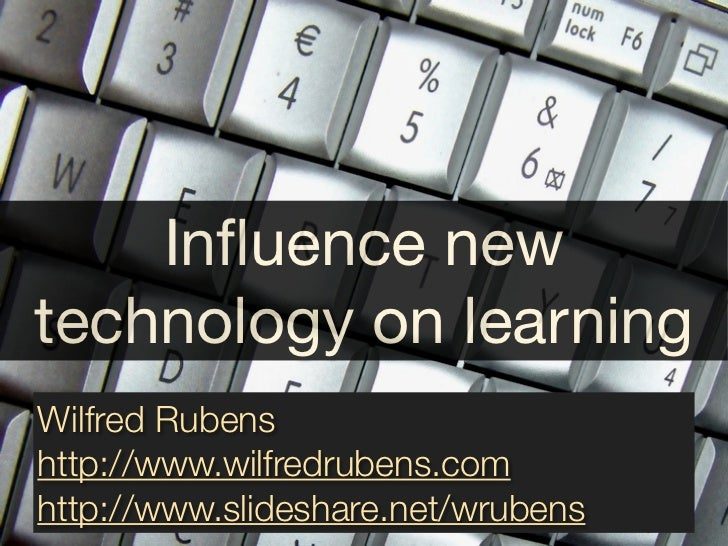 Influence newtechnology on learningWilfred Rubenshttp://www.wilfredrubens.comhttp://www.slideshare.net/wrubens